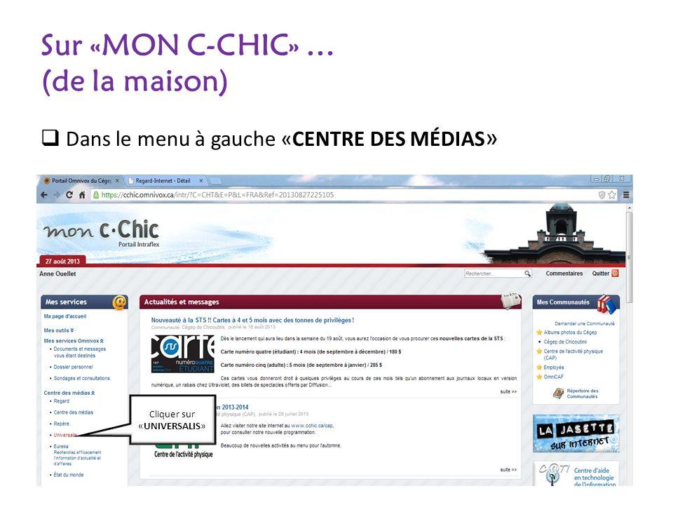 Sur «MON C-CHIC» … (de la maison) Dans le menu à gauche «CENTRE DES MÉDIAS » Cliquer sur «UNIVERSALIS»