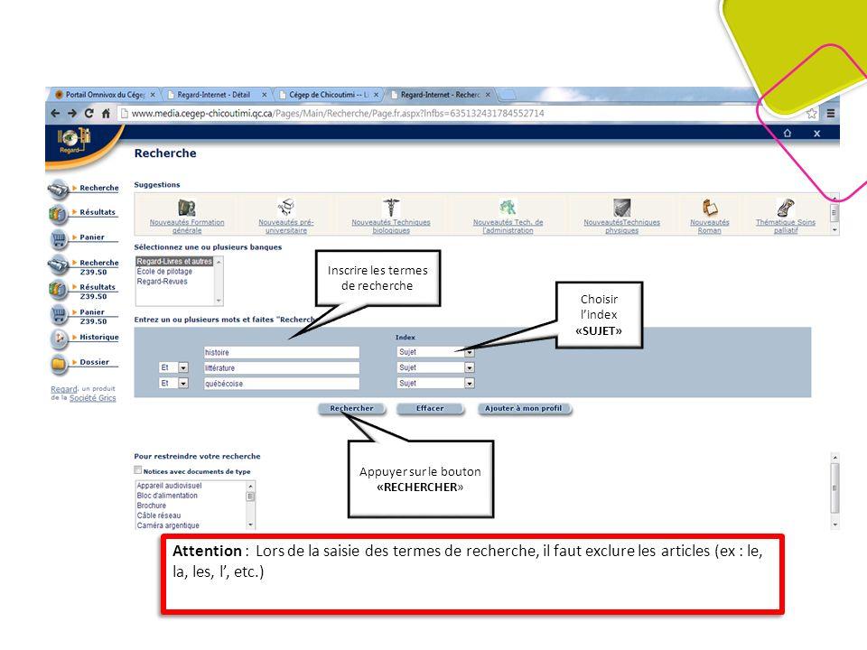 Inscrire les termes de recherche Choisir lindex «SUJET» Appuyer sur le bouton «RECHERCHER» Attention : Lors de la saisie des termes de recherche, il faut exclure les articles (ex : le, la, les, l, etc.)
