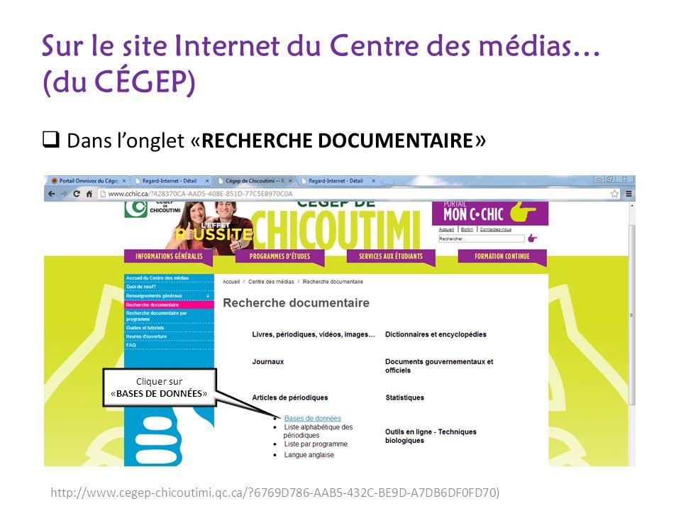Sur le site Internet du Centre des médias… (du CÉGEP) Dans longlet «RECHERCHE DOCUMENTAIRE » Cliquer sur «BASES DE DONNÉES» http://www.cegep-chicoutimi.qc.ca/ 6769D786-AAB5-432C-BE9D-A7DB6DF0FD70)