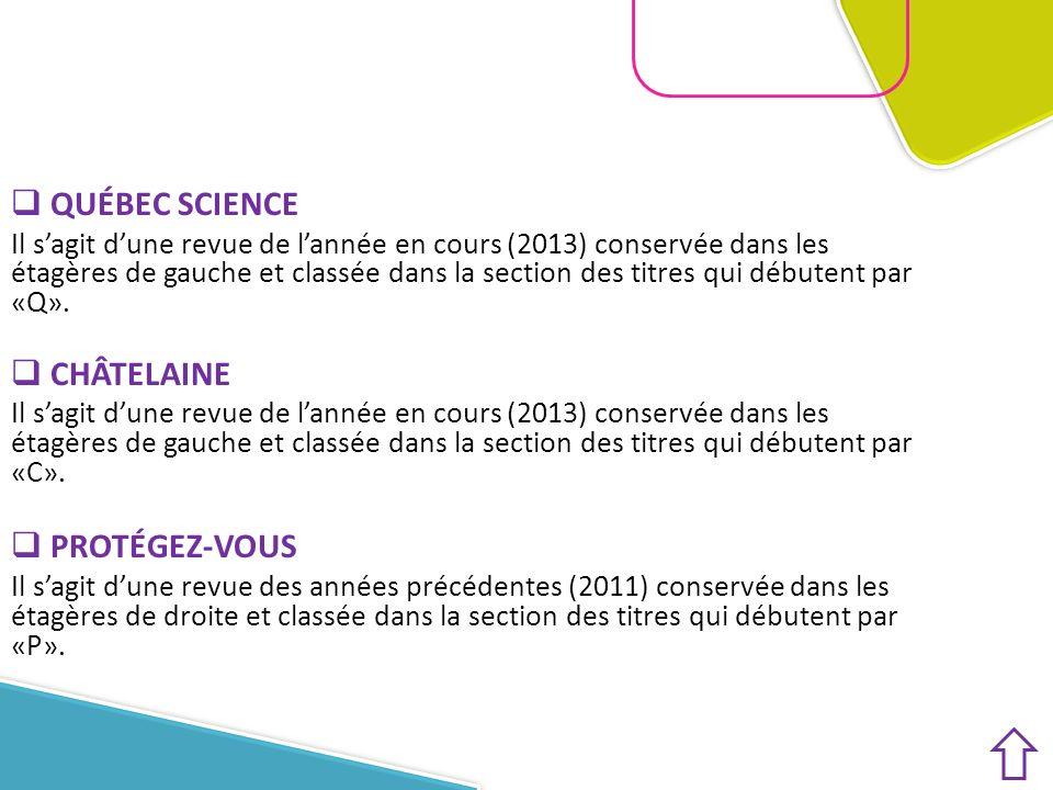 QUÉBEC SCIENCE Il sagit dune revue de lannée en cours (2013) conservée dans les étagères de gauche et classée dans la section des titres qui débutent par «Q».