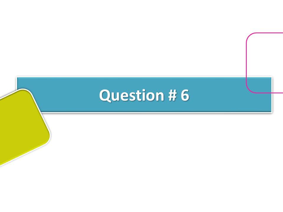Question # 6