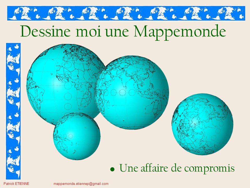 Patrick ETIENNE mappemonde.etiennep@gmail.com Dessine moi une Mappemonde Une affaire de compromis