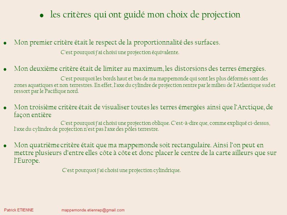 Patrick ETIENNE mappemonde.etiennep@gmail.com les critères qui ont guidé mon choix de projection Mon premier critère était le respect de la proportionnalité des surfaces.