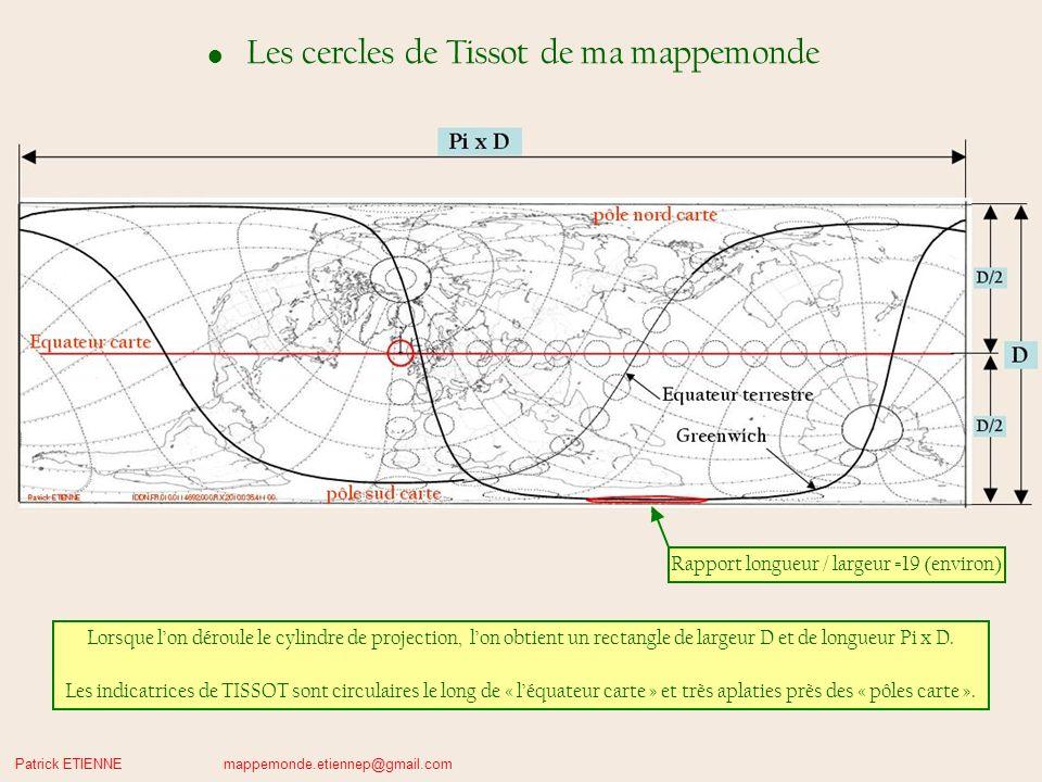 Patrick ETIENNE mappemonde.etiennep@gmail.com Les cercles de Tissot de ma mappemonde Lorsque lon déroule le cylindre de projection, lon obtient un rectangle de largeur D et de longueur Pi x D.