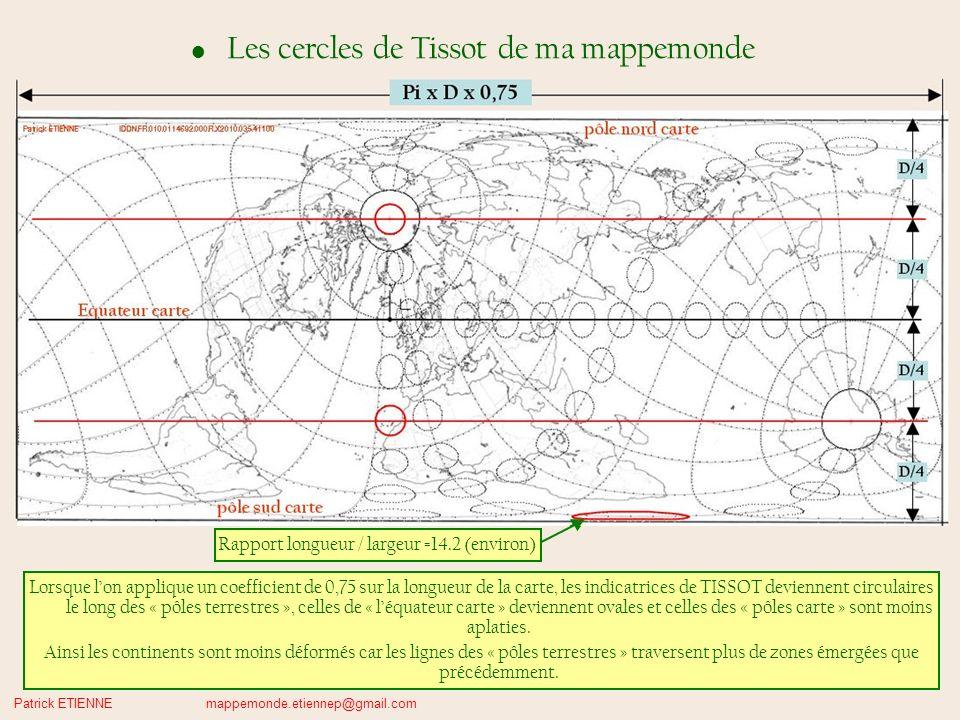 Patrick ETIENNE mappemonde.etiennep@gmail.com Les cercles de Tissot de ma mappemonde Lorsque lon applique un coefficient de 0,75 sur la longueur de la carte, les indicatrices de TISSOT deviennent circulaires le long des « pôles terrestres », celles de « léquateur carte » deviennent ovales et celles des « pôles carte » sont moins aplaties.