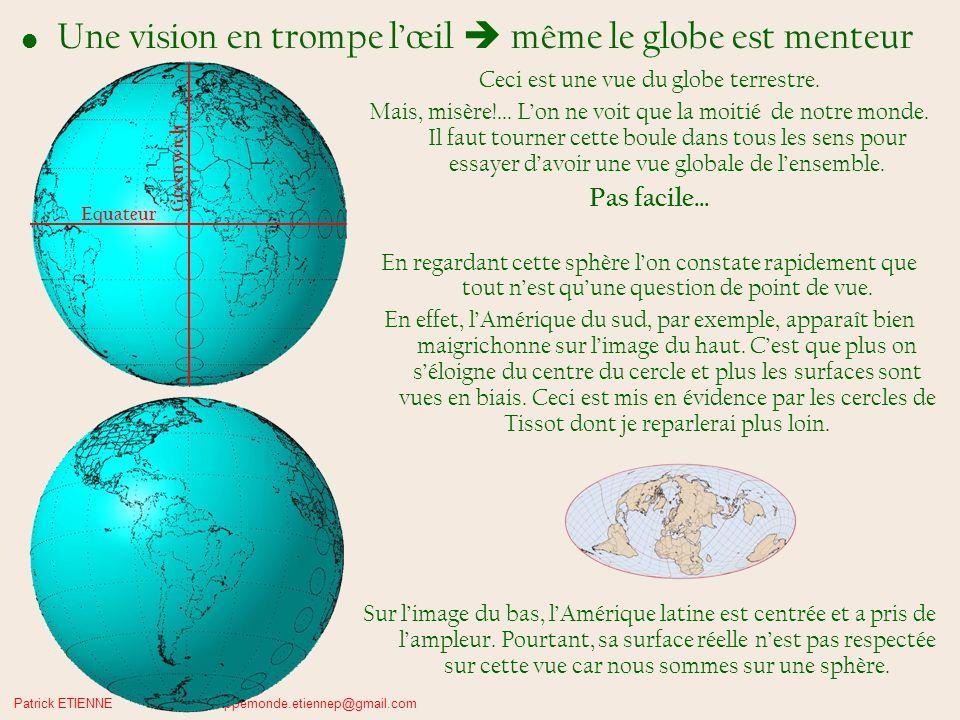 Patrick ETIENNE mappemonde.etiennep@gmail.com Les cercles de Tissot En 1859 et 1871, le mathématicien français Tissot Nicolas Auguste eu lidée géniale de tracer, sur la surface du globe, une série de cercles identiques et équidistants sur léquateur et une autre sur le méridien de Greenwich, ceci afin de mesurer et illustrer les distorsions dues à chacune des projections cartographiques.