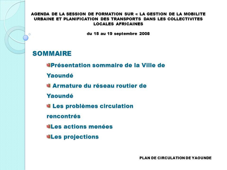 PLAN DE CIRCULATION DE YAOUNDE SOMMAIRE Présentation sommaire de la Ville de Yaoundé Armature du réseau routier de Yaoundé Armature du réseau routier