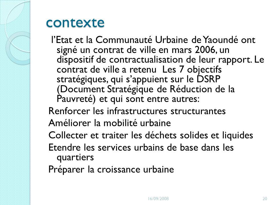 contexte lEtat et la Communauté Urbaine de Yaoundé ont signé un contrat de ville en mars 2006, un dispositif de contractualisation de leur rapport. Le
