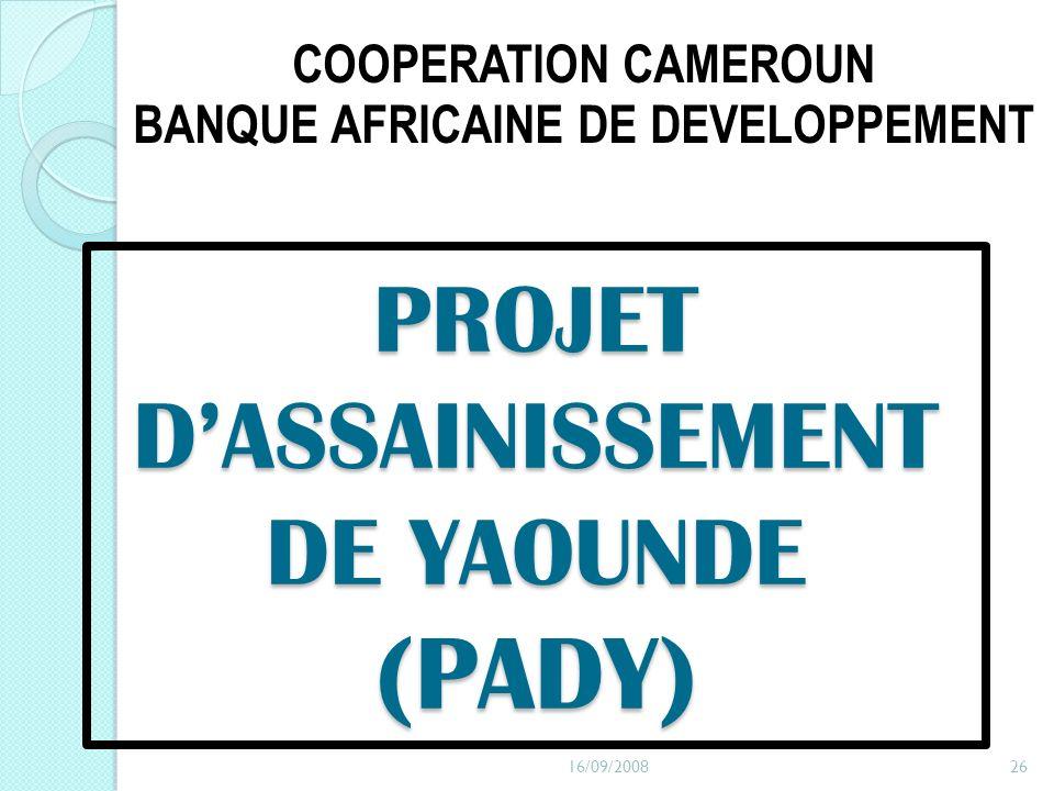 PROJET DASSAINISSEMENT DE YAOUNDE (PADY) COOPERATION CAMEROUN BANQUE AFRICAINE DE DEVELOPPEMENT 16/09/200826