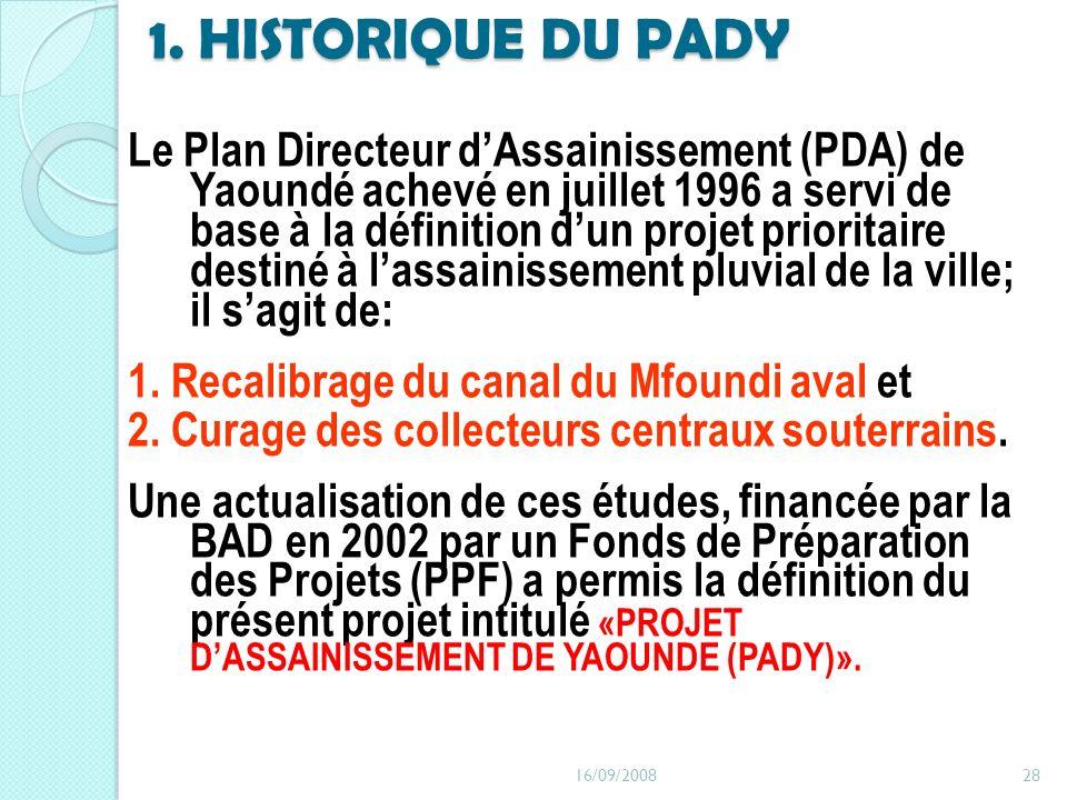 1. HISTORIQUE DU PADY Le Plan Directeur dAssainissement (PDA) de Yaoundé achevé en juillet 1996 a servi de base à la définition dun projet prioritaire