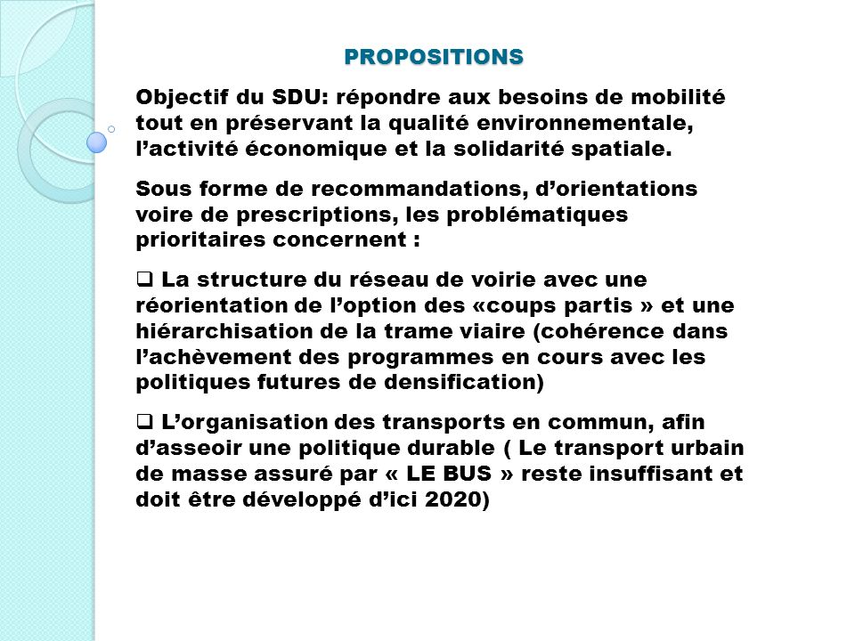 PROPOSITIONS Objectif du SDU: répondre aux besoins de mobilité tout en préservant la qualité environnementale, lactivité économique et la solidarité s
