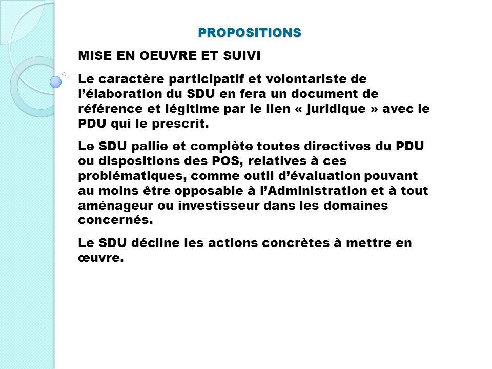 PROPOSITIONS MISE EN OEUVRE ET SUIVI Le caractère participatif et volontariste de lélaboration du SDU en fera un document de référence et légitime par