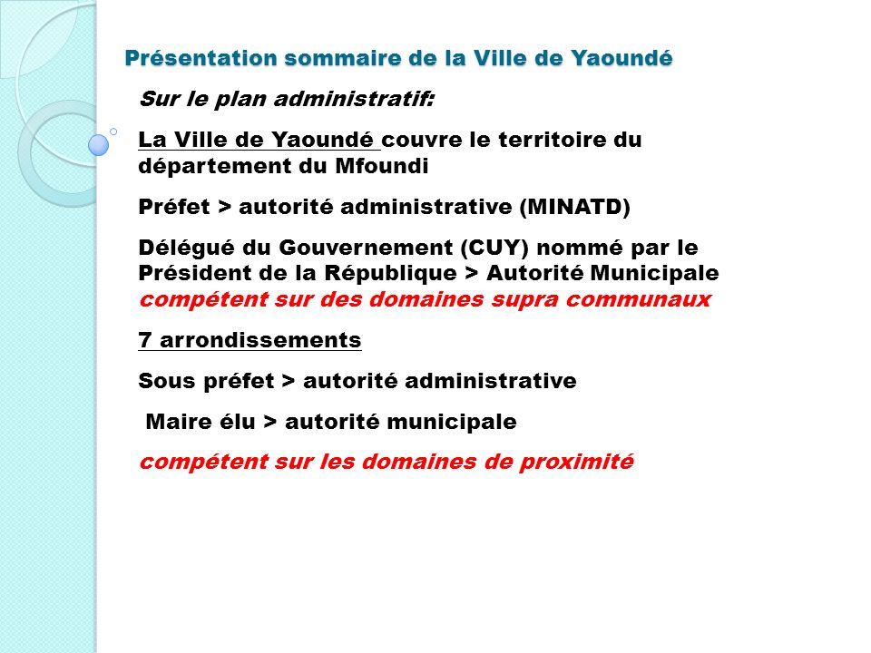 Présentation sommaire de la Ville de Yaoundé Sur le plan administratif: La Ville de Yaoundé couvre le territoire du département du Mfoundi Préfet > au