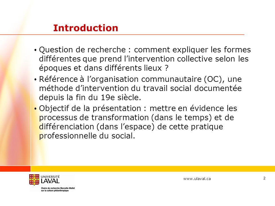 www.ulaval.ca 2 Introduction Question de recherche : comment expliquer les formes différentes que prend lintervention collective selon les époques et