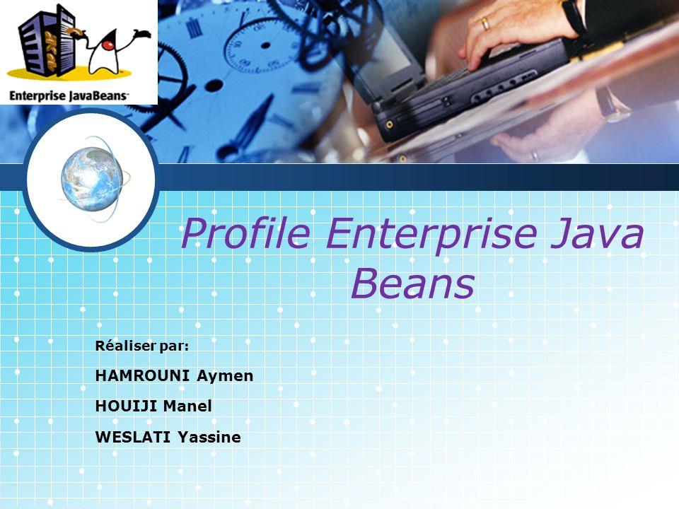 LOGO Profile Enterprise Java Beans Réaliser par: HAMROUNI Aymen HOUIJI Manel WESLATI Yassine