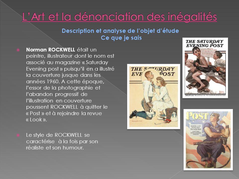 Description et analyse de lobjet détude Ce que je sais Norman ROCKWELL était un peintre, illustrateur dont le nom est associé au magazine « Saturday Evening post » puisquil en a illustré la couverture jusque dans les années 1960.