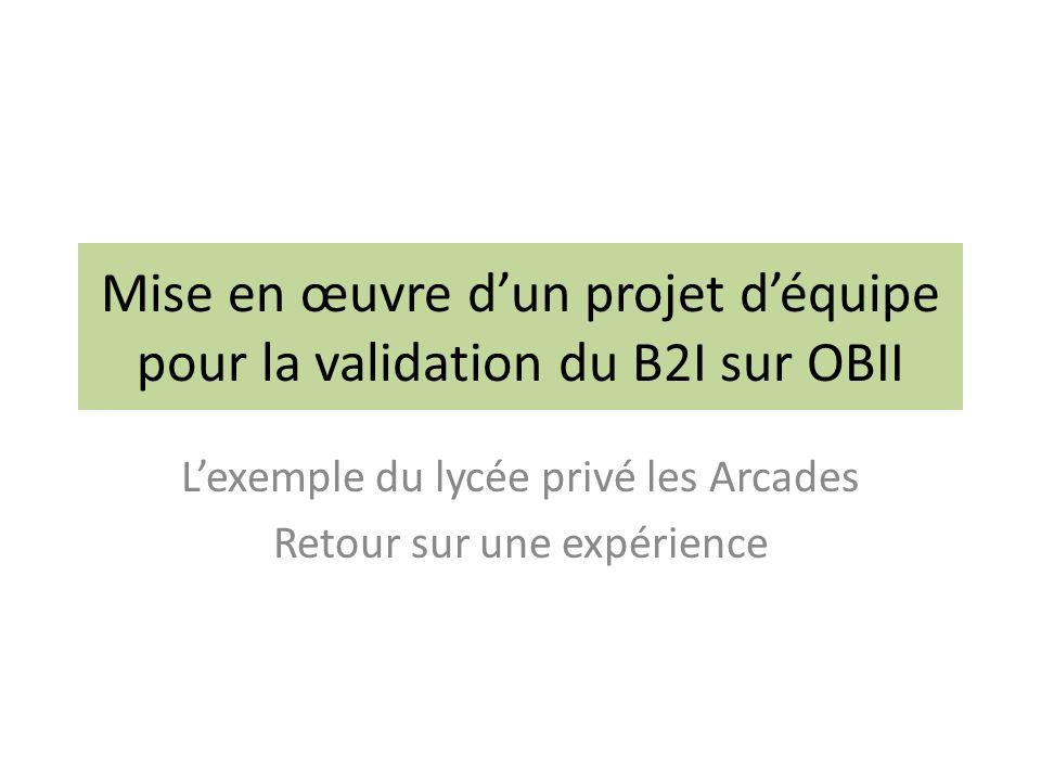 Mise en œuvre dun projet déquipe pour la validation du B2I sur OBII Lexemple du lycée privé les Arcades Retour sur une expérience