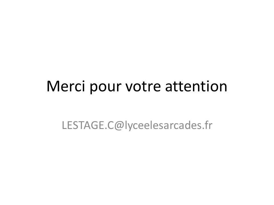Merci pour votre attention LESTAGE.C@lyceelesarcades.fr