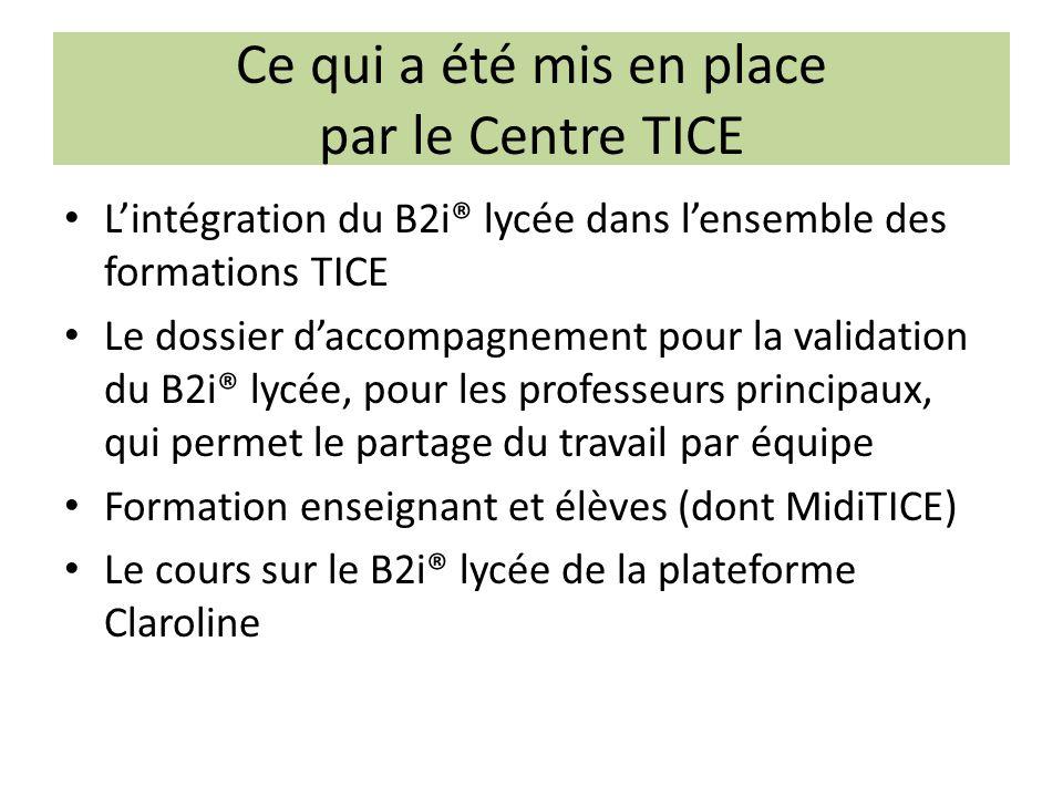 Ce qui a été mis en place par le Centre TICE Lintégration du B2i® lycée dans lensemble des formations TICE Le dossier daccompagnement pour la validati