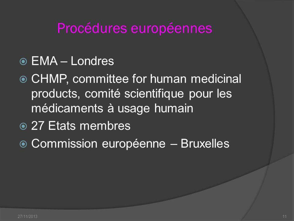 Procédures européennes EMA – Londres CHMP, committee for human medicinal products, comité scientifique pour les médicaments à usage humain 27 Etats me
