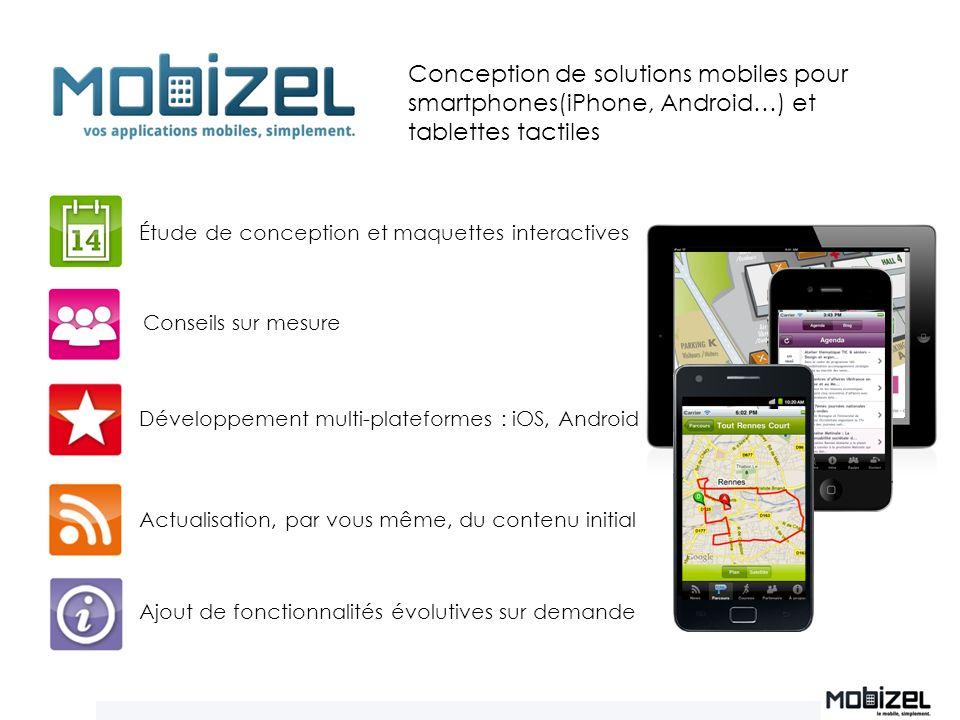 Conseils sur mesure Conception de solutions mobiles pour smartphones(iPhone, Android…) et tablettes tactiles Étude de conception et maquettes interact