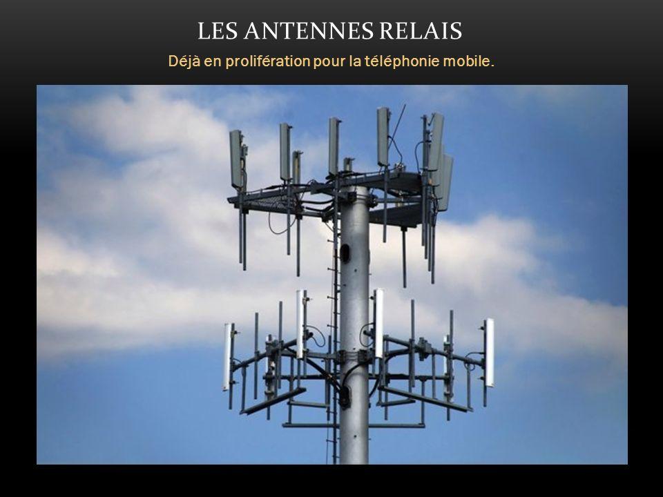 LES ANTENNES RELAIS Déjà en prolifération pour la téléphonie mobile.