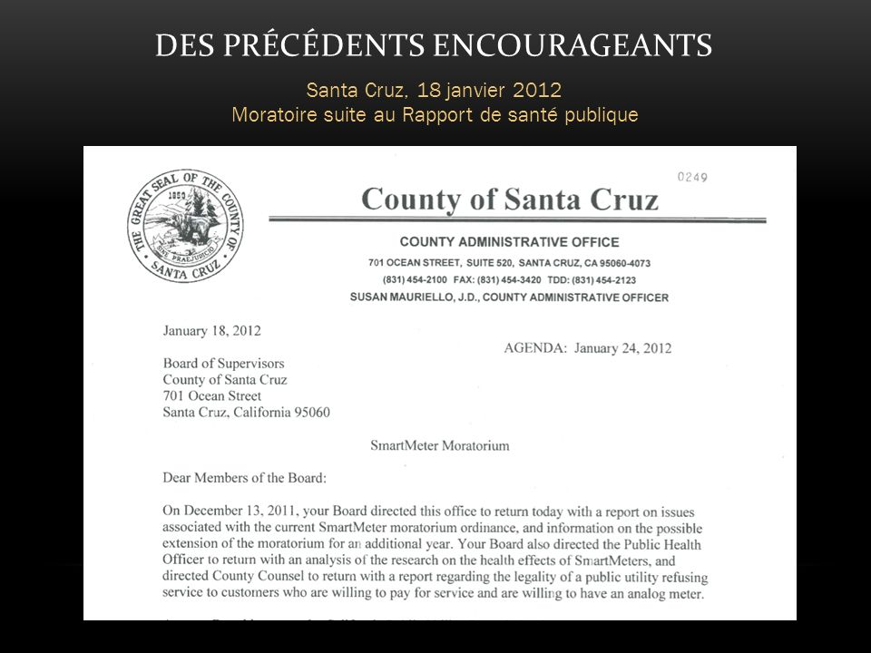 DES PRÉCÉDENTS ENCOURAGEANTS Santa Cruz, 18 janvier 2012 Moratoire suite au Rapport de santé publique