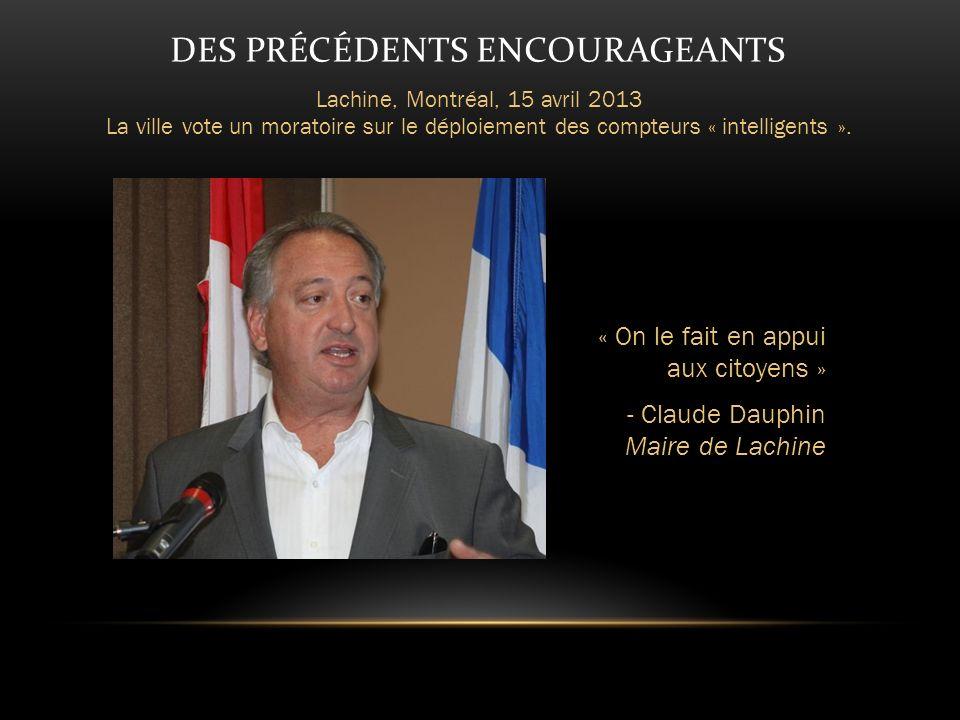 DES PRÉCÉDENTS ENCOURAGEANTS Lachine, Montréal, 15 avril 2013 La ville vote un moratoire sur le déploiement des compteurs « intelligents ».