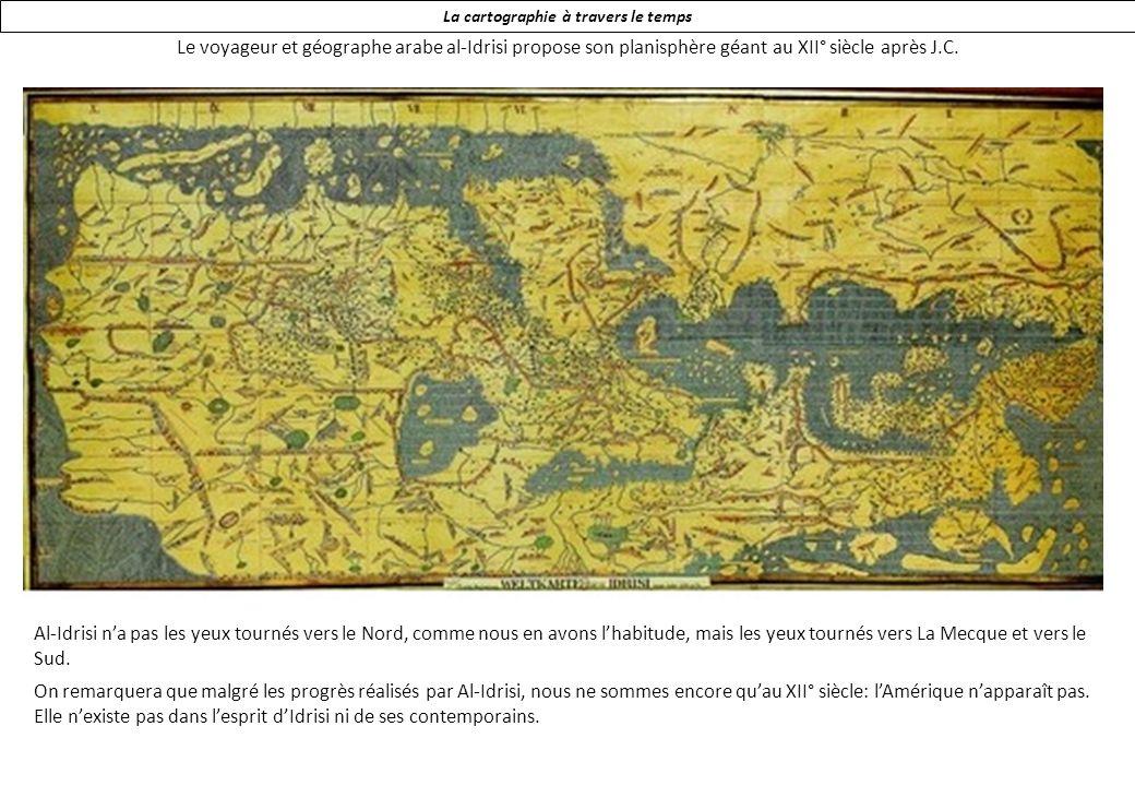 La cartographie à travers le temps Le voyageur et géographe arabe al-Idrisi propose son planisphère géant au XII° siècle après J.C.
