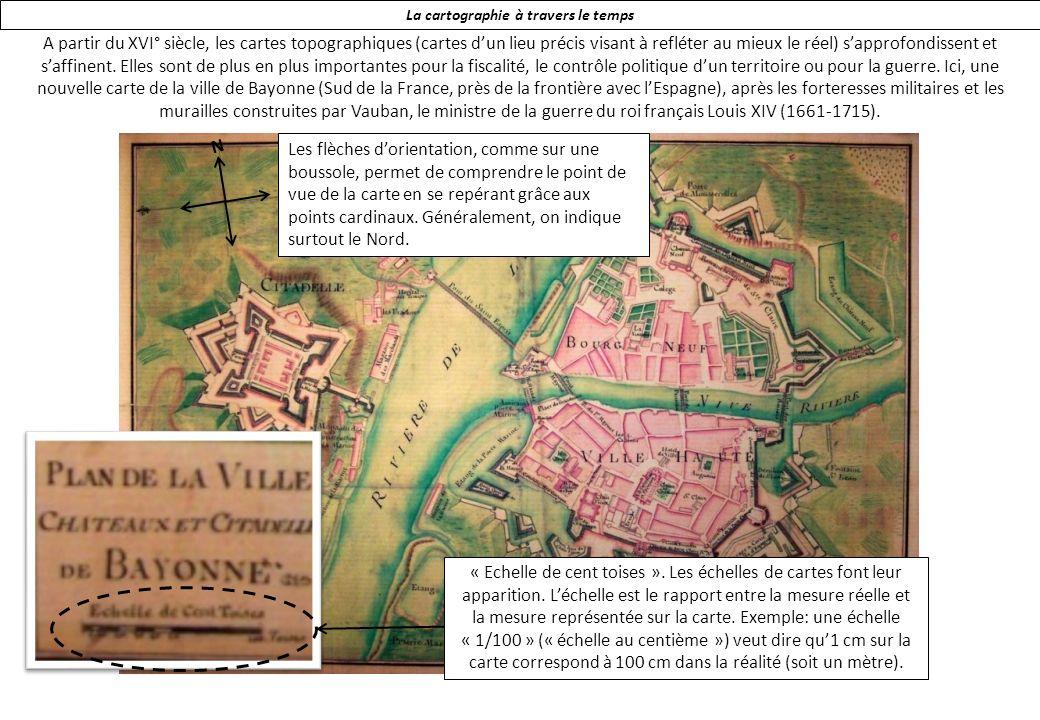 La cartographie à travers le temps A partir du XVI° siècle, les cartes topographiques (cartes dun lieu précis visant à refléter au mieux le réel) sapprofondissent et saffinent.