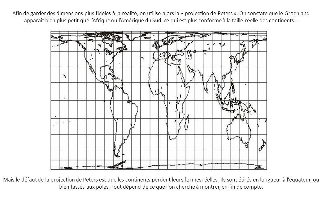 Afin de garder des dimensions plus fidèles à la réalité, on utilise alors la « projection de Peters ».
