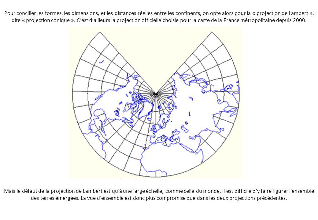 Pour concilier les formes, les dimensions, et les distances réelles entre les continents, on opte alors pour la « projection de Lambert », dite « projection conique ».
