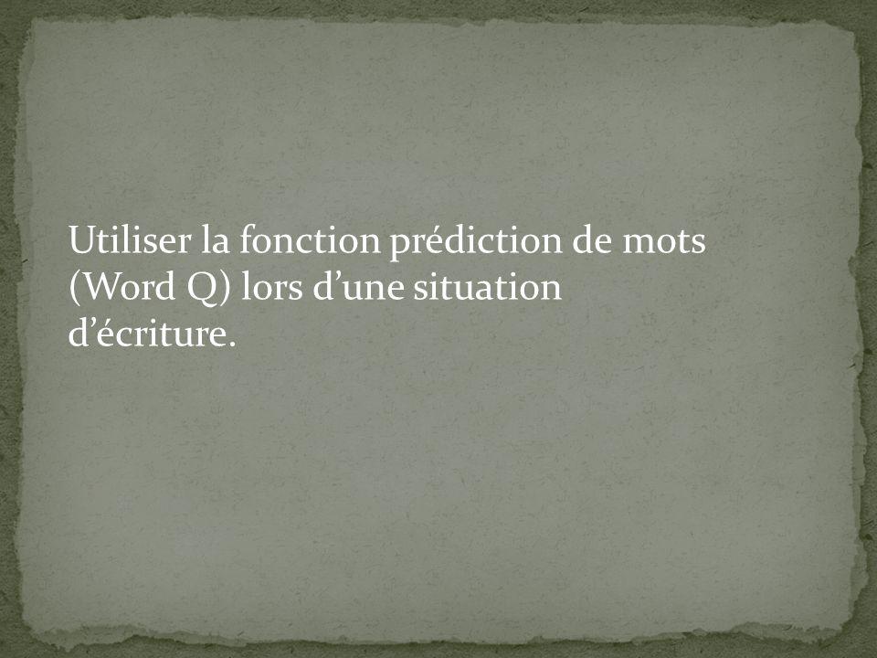 Utiliser la fonction prédiction de mots (Word Q) lors dune situation décriture.