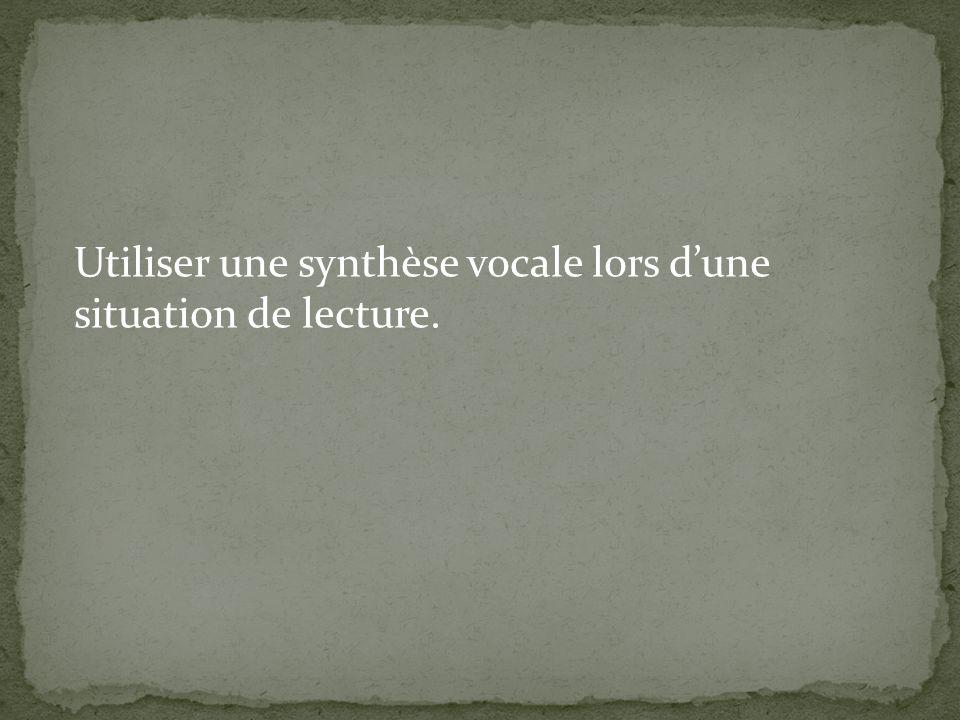 Utiliser une synthèse vocale lors dune situation de lecture.