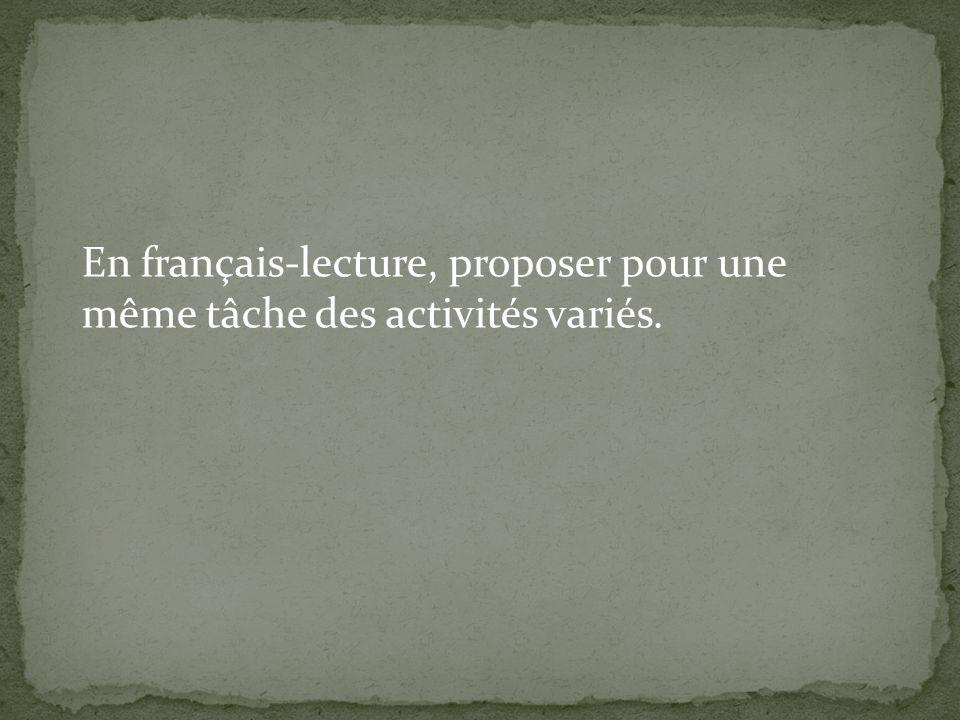 En français-lecture, proposer pour une même tâche des activités variés.