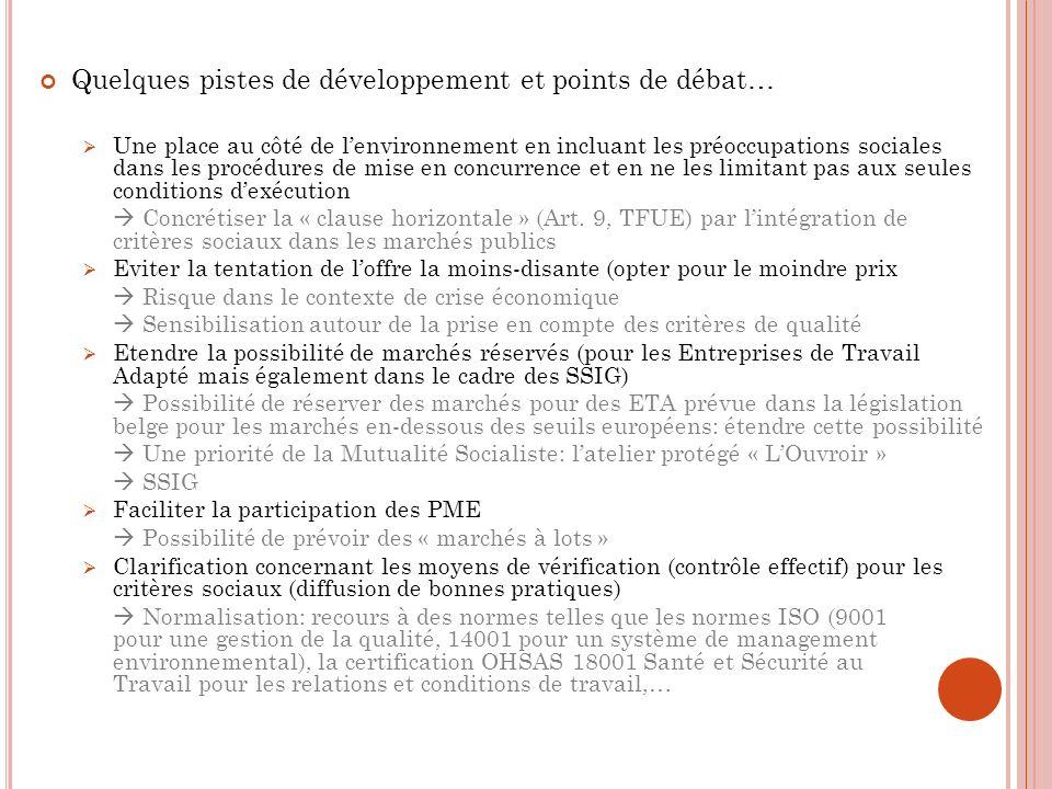 Quelques pistes de développement et points de débat… Une place au côté de lenvironnement en incluant les préoccupations sociales dans les procédures de mise en concurrence et en ne les limitant pas aux seules conditions dexécution Concrétiser la « clause horizontale » (Art.
