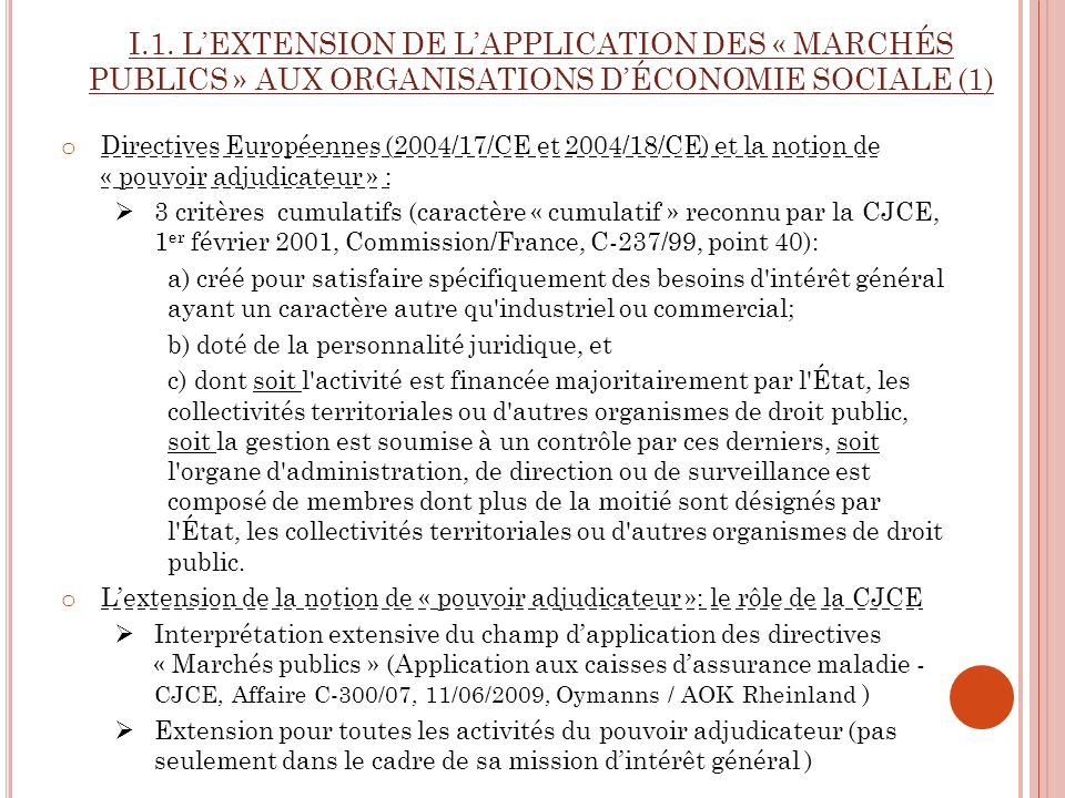I.1. LEXTENSION DE LAPPLICATION DES « MARCHÉS PUBLICS » AUX ORGANISATIONS DÉCONOMIE SOCIALE (1) o Directives Européennes (2004/17/CE et 2004/18/CE) et