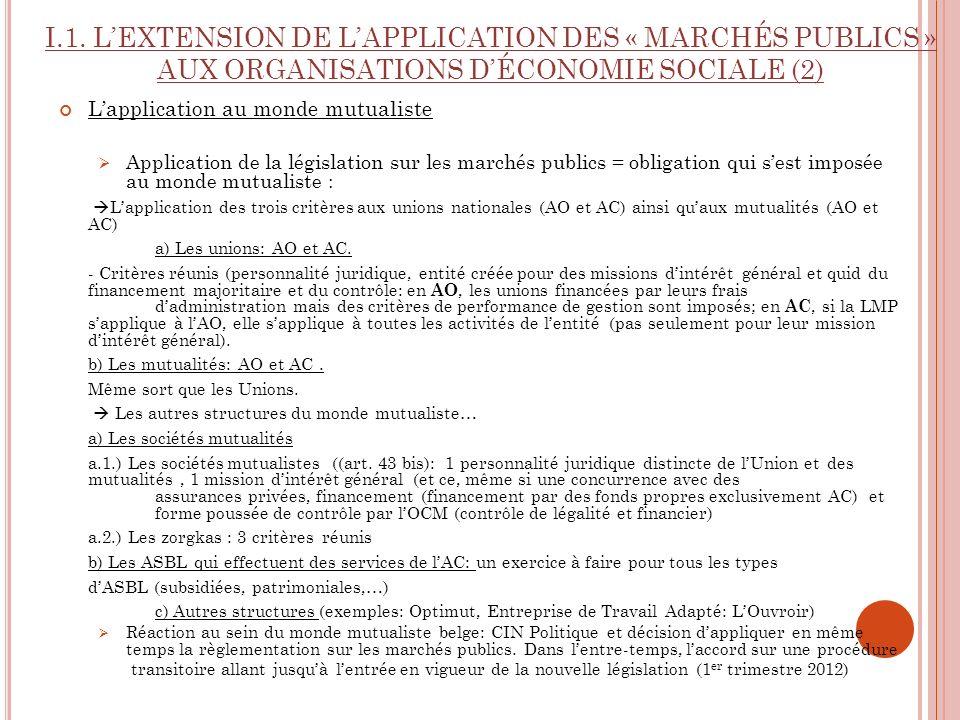 I.1. LEXTENSION DE LAPPLICATION DES « MARCHÉS PUBLICS » AUX ORGANISATIONS DÉCONOMIE SOCIALE (2) Lapplication au monde mutualiste Application de la lég