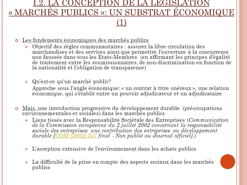 I.2. LA CONCEPTION DE LA LÉGISLATION « MARCHÉS PUBLICS »: UN SUBSTRAT ÉCONOMIQUE (1) Les fondements économiques des marchés publics Objectif des règle