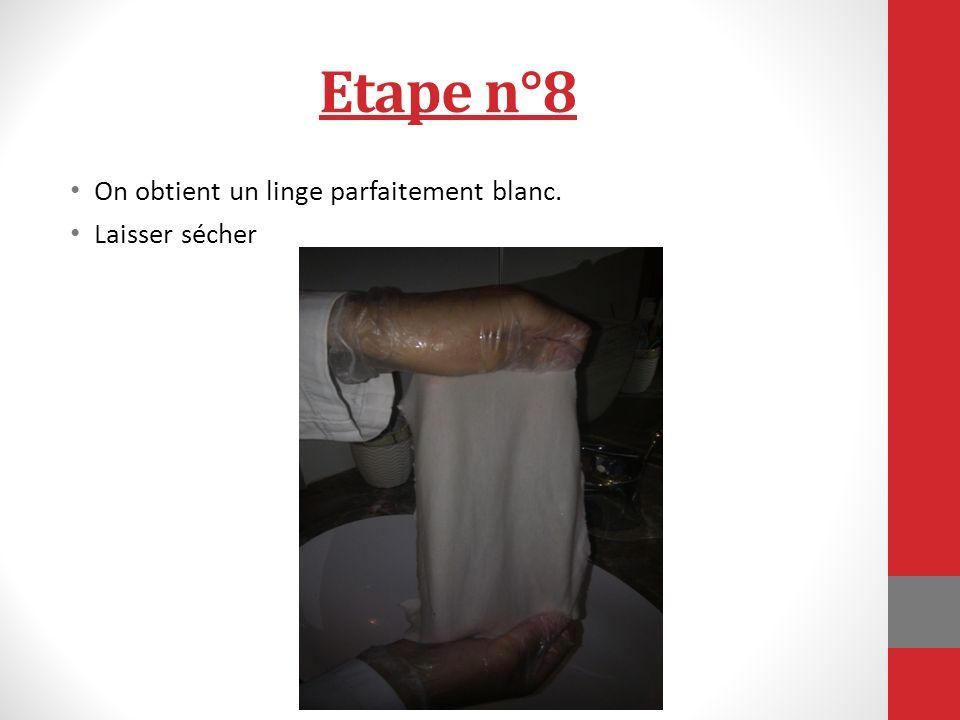 Etape n°8 On obtient un linge parfaitement blanc. Laisser sécher