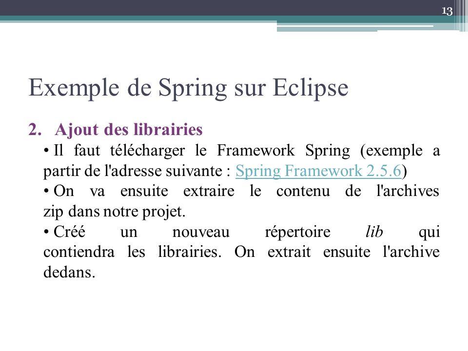 Exemple de Spring sur Eclipse 2. Ajout des librairies Il faut télécharger le Framework Spring (exemple a partir de l'adresse suivante : Spring Framewo
