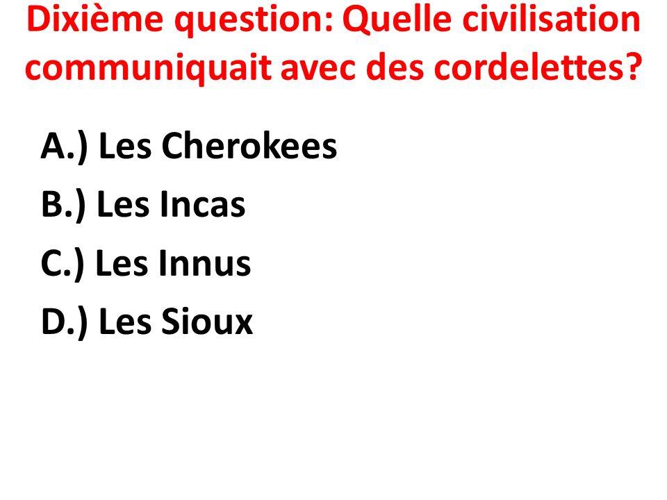 Dixième question: Quelle civilisation communiquait avec des cordelettes.