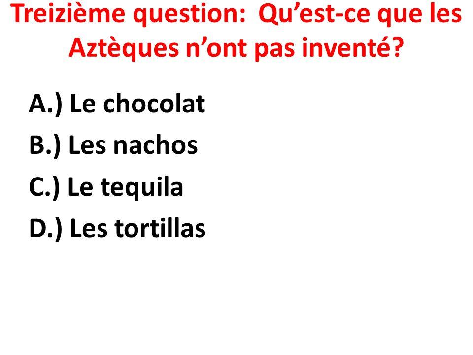 Treizième question: Quest-ce que les Aztèques nont pas inventé.