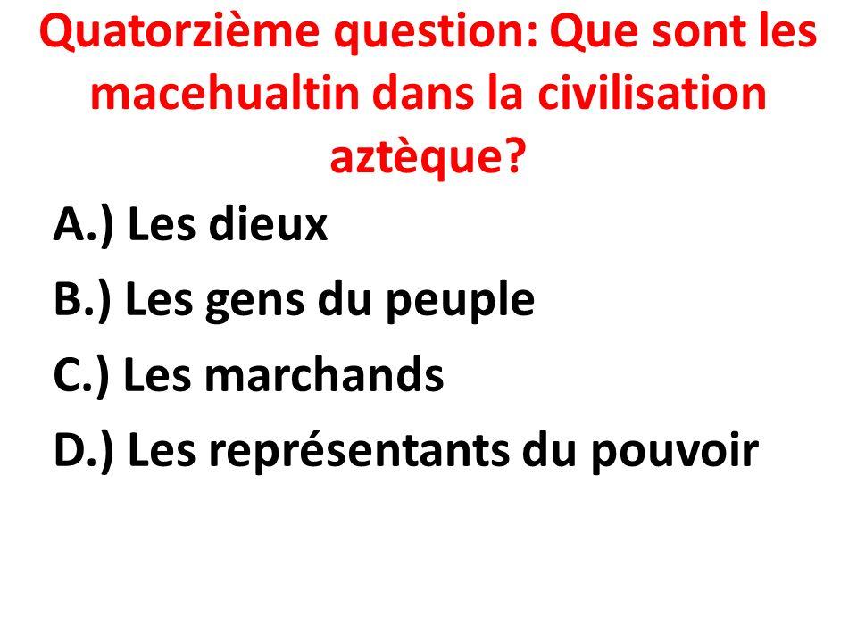Quatorzième question: Que sont les macehualtin dans la civilisation aztèque.