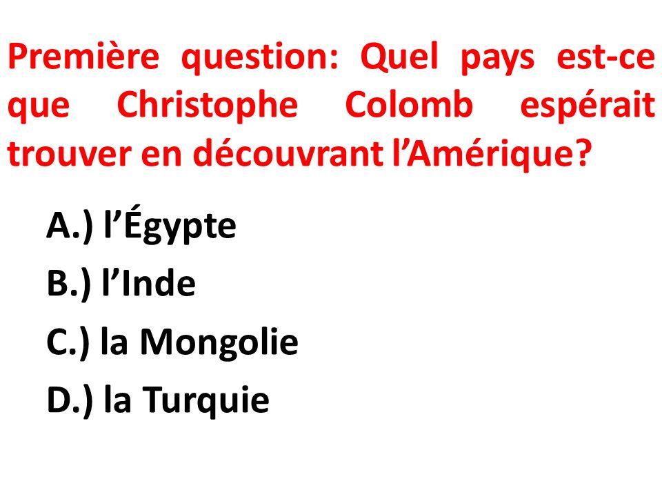 Première question: Quel pays est-ce que Christophe Colomb espérait trouver en découvrant lAmérique.