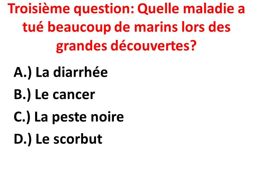 Troisième question: Quelle maladie a tué beaucoup de marins lors des grandes découvertes.