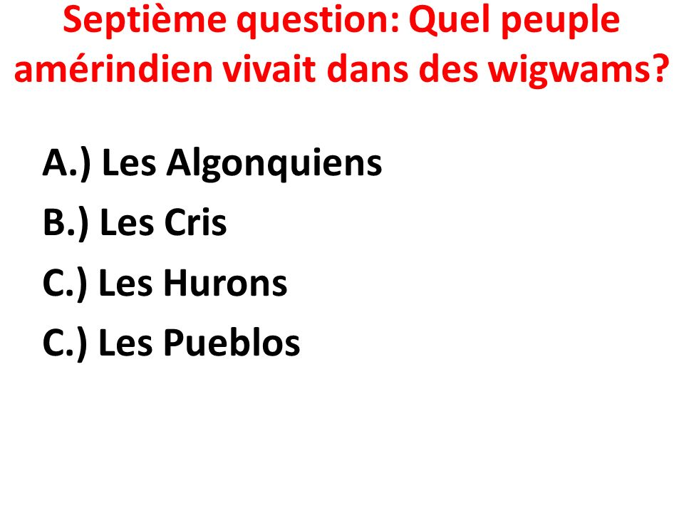 Septième question: Quel peuple amérindien vivait dans des wigwams.