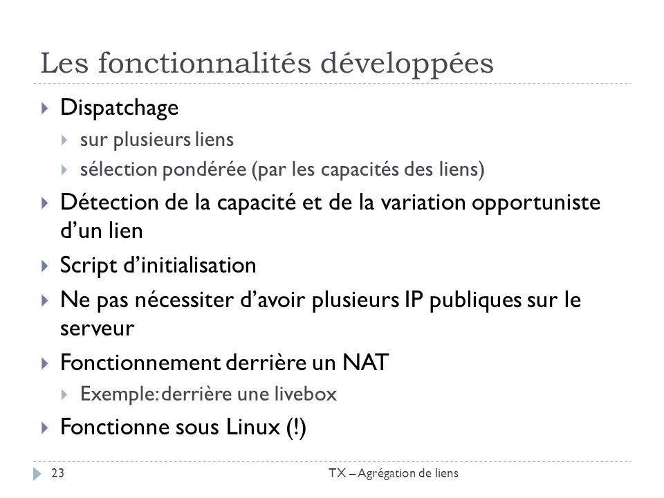 Les fonctionnalités développées Dispatchage sur plusieurs liens sélection pondérée (par les capacités des liens) Détection de la capacité et de la var