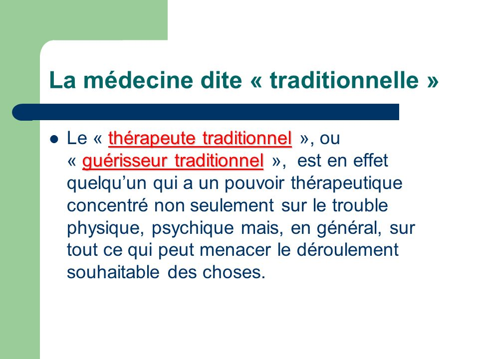 La médecine dite « traditionnelle » thérapeute traditionnel guérisseur traditionnel Le « thérapeute traditionnel », ou « guérisseur traditionnel », es