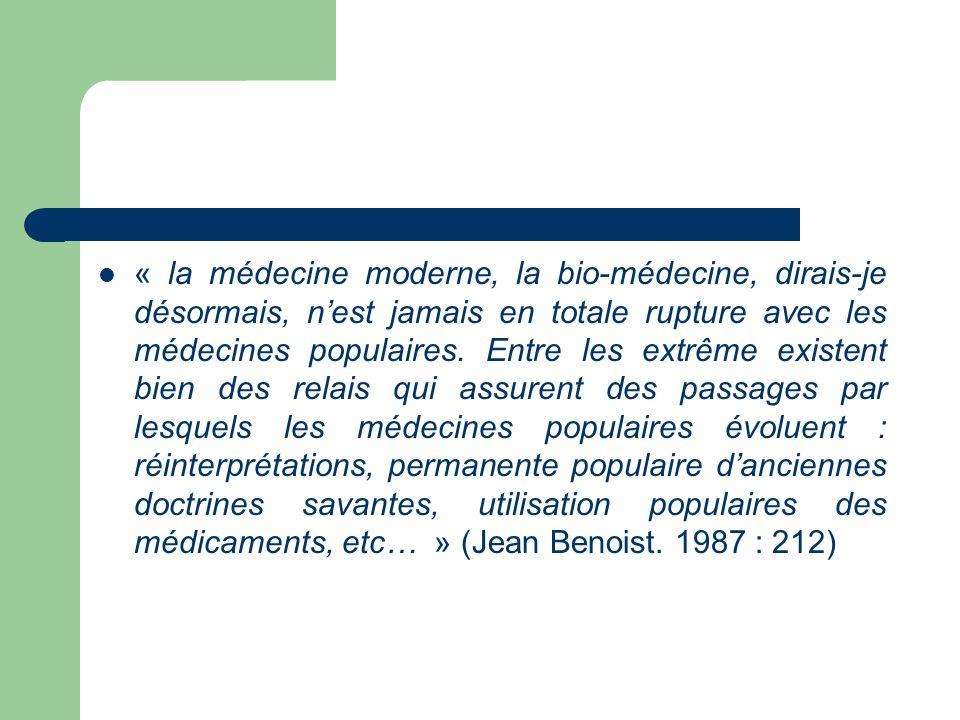 « la médecine moderne, la bio-médecine, dirais-je désormais, nest jamais en totale rupture avec les médecines populaires. Entre les extrême existent b